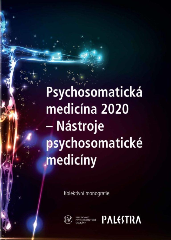 Psychosomatická medicína 2020: Nástroje psychosomatické medicíny - zvìtšit obrázek