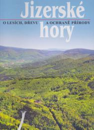 Jizerské hory, o lesích, døevì a ochranì pøírody